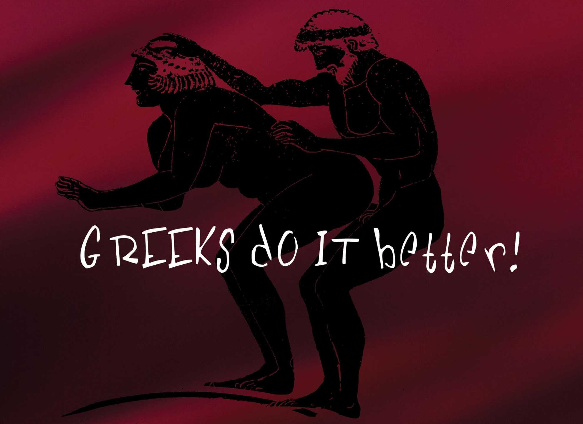 Greeks Do It Better!
