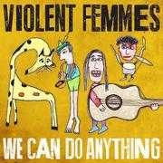 violent femmes we can do anything march 2016