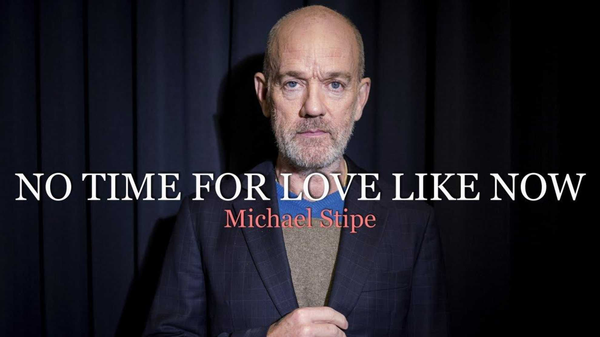 michael stipe no time for love like now